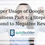 Proper Usage of Google My Business Part 2: 4 Steps to Respond to Negative Reviews