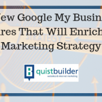 3 New Google My Business Features That Will Enrich Your Marketing Strategy