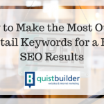 How to Make the Most Out of Long-tail Keywords for Better SEO Results