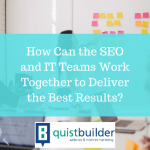 How Can the SEO and IT Teams Work Together to Deliver the Best Results?