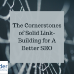 The Cornerstones of Solid Link-Building for A Better SEO