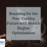 Branding for the Post-Covid19 Future with Search Engine Optimization