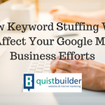 How Keyword Stuffing Will Affect Your Google My Business Efforts
