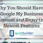 Why You Should Have a Google My Business Account and Enjoy the Newest Features